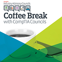 Coffee Break with CompTIA Councils